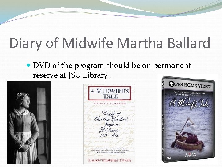 Diary of Midwife Martha Ballard DVD of the program should be on permanent reserve