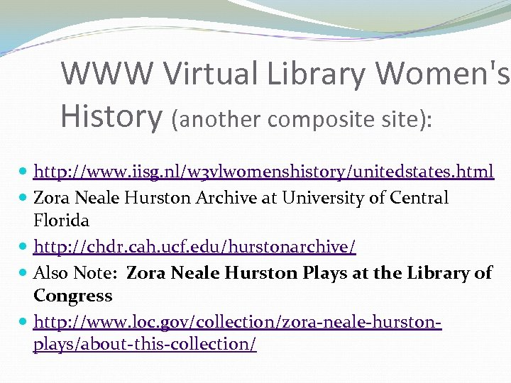 WWW Virtual Library Women's History (another composite): http: //www. iisg. nl/w 3 vlwomenshistory/unitedstates. html