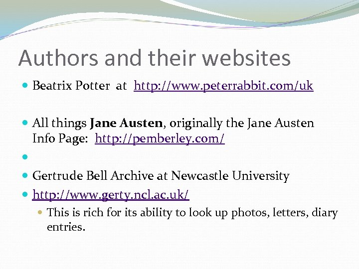 Authors and their websites Beatrix Potter at http: //www. peterrabbit. com/uk All things Jane