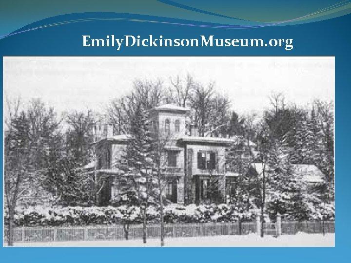 Emily. Dickinson. Museum. org Emily. Dickinson. org
