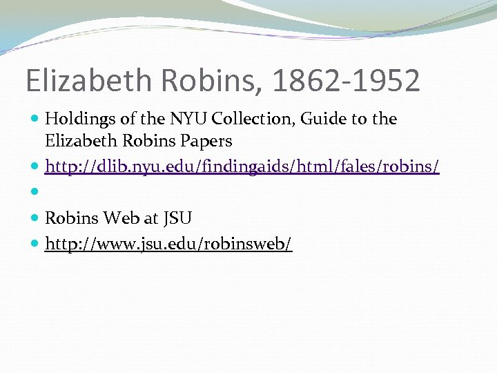 Elizabeth Robins, 1862 -1952 Holdings of the NYU Collection, Guide to the Elizabeth Robins