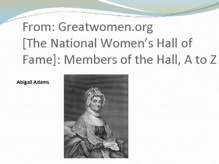 From: Greatwomen. org [The National Women's Hall of Fame]: Members of the Hall, A