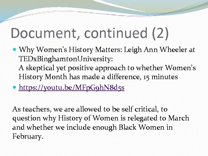 Document, continued (2) Why Women's History Matters: Leigh Ann Wheeler at TEDx. Binghamton. University: