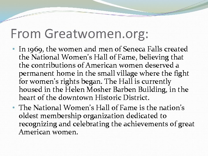 From Greatwomen. org: • In 1969, the women and men of Seneca Falls created