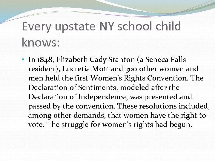 Every upstate NY school child knows: • In 1848, Elizabeth Cady Stanton (a Seneca