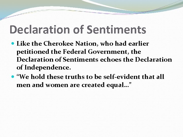 Declaration of Sentiments Like the Cherokee Nation, who had earlier petitioned the Federal Government,