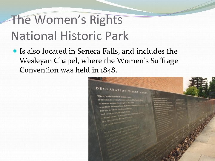 The Women's Rights National Historic Park Is also located in Seneca Falls, and includes