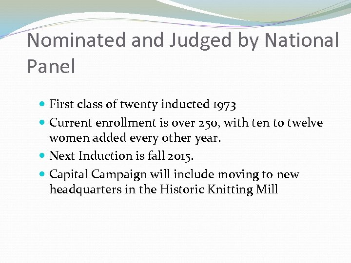 Nominated and Judged by National Panel First class of twenty inducted 1973 Current enrollment