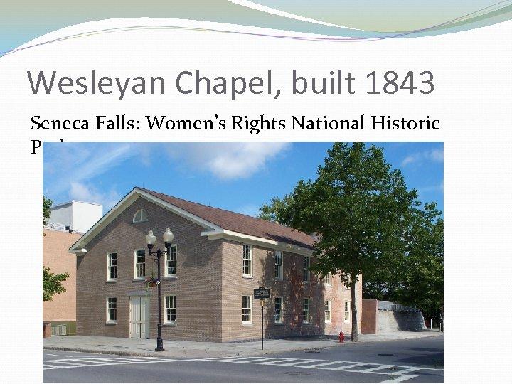 Wesleyan Chapel, built 1843 Seneca Falls: Women's Rights National Historic Park