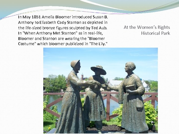 In May 1851 Amelia Bloomer introduced Susan B. Anthony to Elizabeth Cady Stanton as