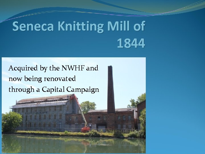 Seneca Knitting Mill of 1844 Acquired by the NWHF and now being renovated through