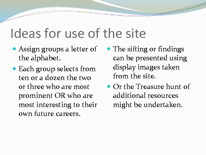 Ideas for use of the site Assign groups a letter of the alphabet. Each