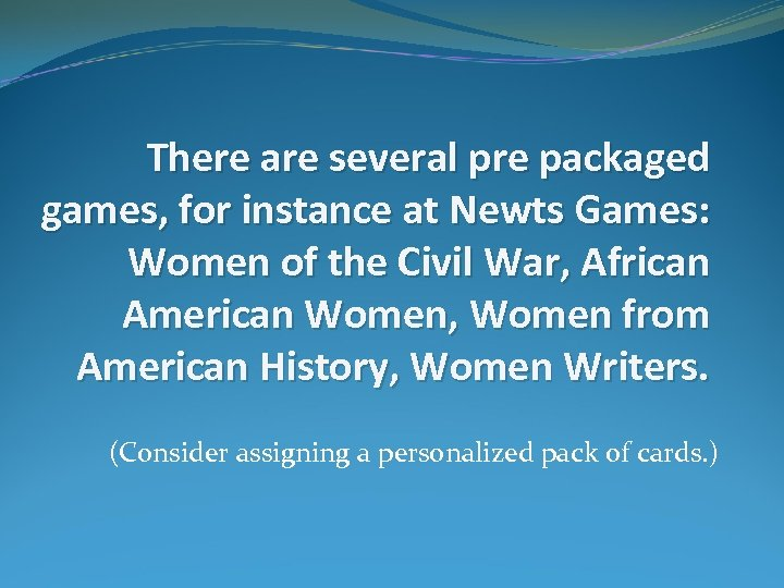 There are several pre packaged games, for instance at Newts Games: Women of the
