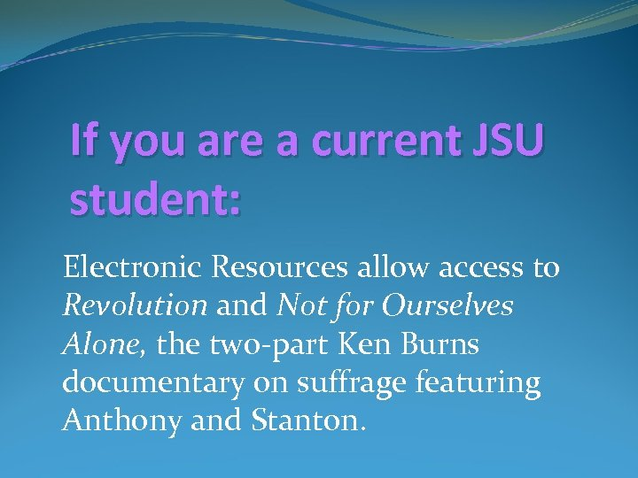 If you are a current JSU student: Electronic Resources allow access to Revolution and