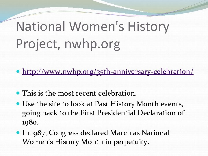 National Women's History Project, nwhp. org http: //www. nwhp. org/35 th-anniversary-celebration/ This is the