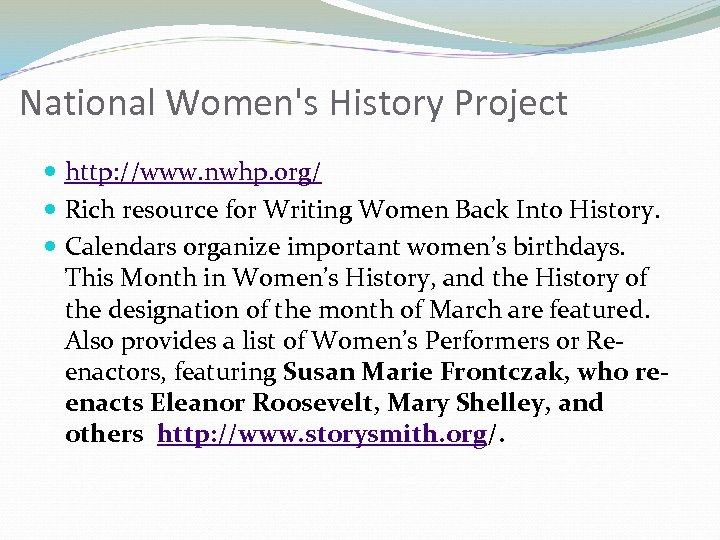National Women's History Project http: //www. nwhp. org/ Rich resource for Writing Women Back