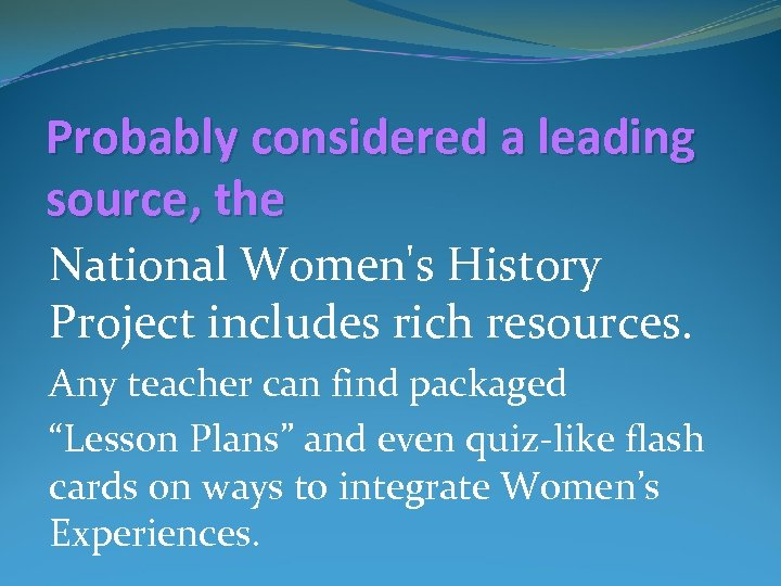 Probably considered a leading source, the National Women's History Project includes rich resources. Any