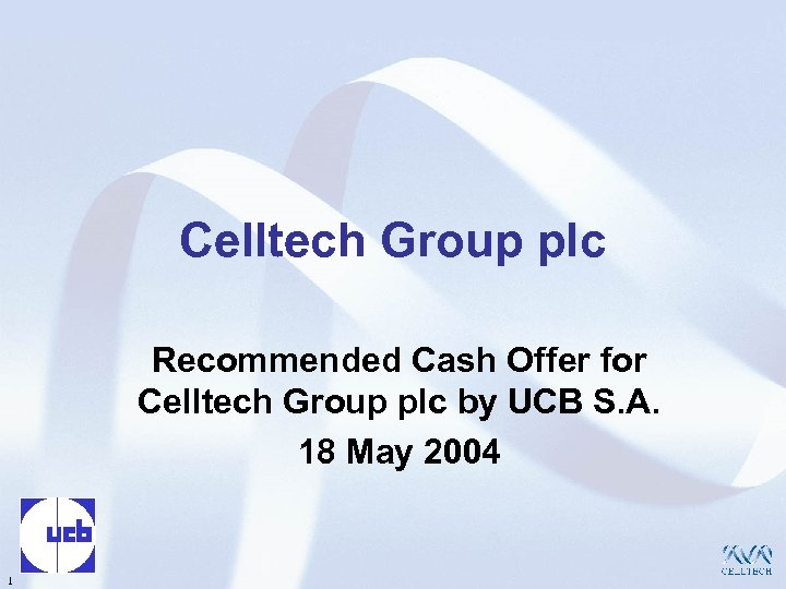 Celltech Group plc Recommended Cash Offer for Celltech Group plc by UCB S. A.
