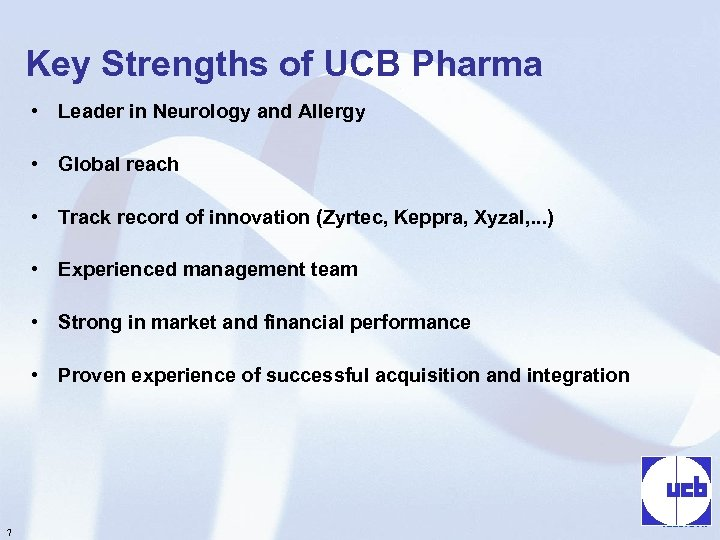 Key Strengths of UCB Pharma • Leader in Neurology and Allergy • Global reach