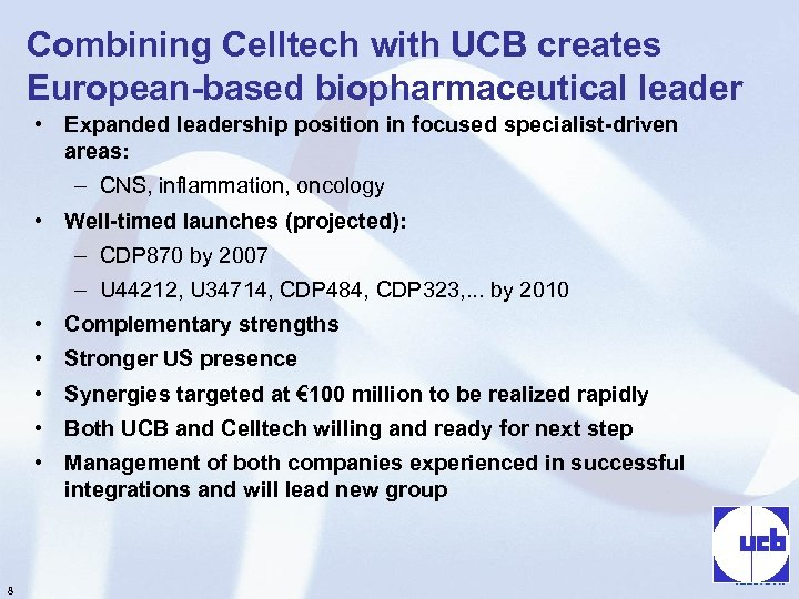 Combining Celltech with UCB creates European-based biopharmaceutical leader • Expanded leadership position in focused