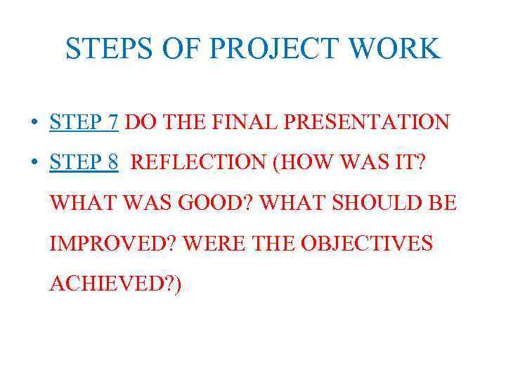 STEPS OF PROJECT WORK • STEP 7 DO THE FINAL PRESENTATION • STEP 8