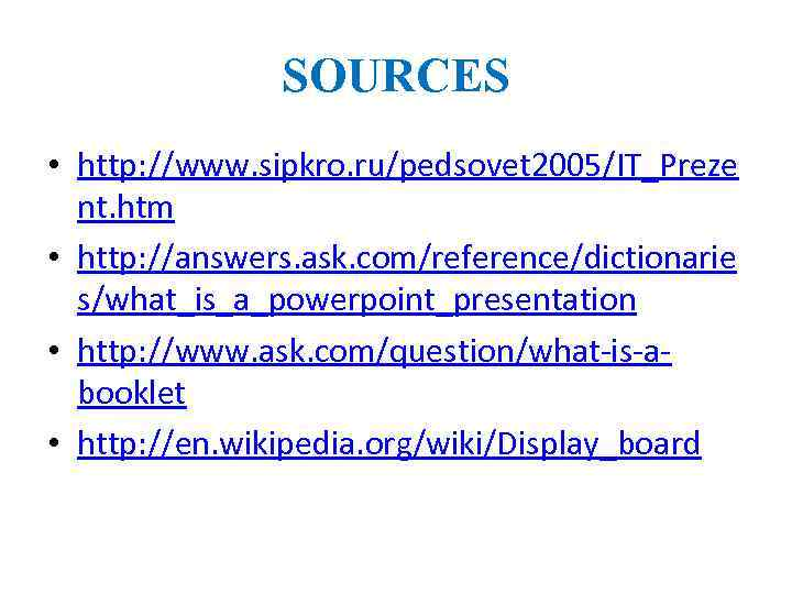 SOURCES • http: //www. sipkro. ru/pedsovet 2005/IT_Preze nt. htm • http: //answers. ask. com/reference/dictionarie