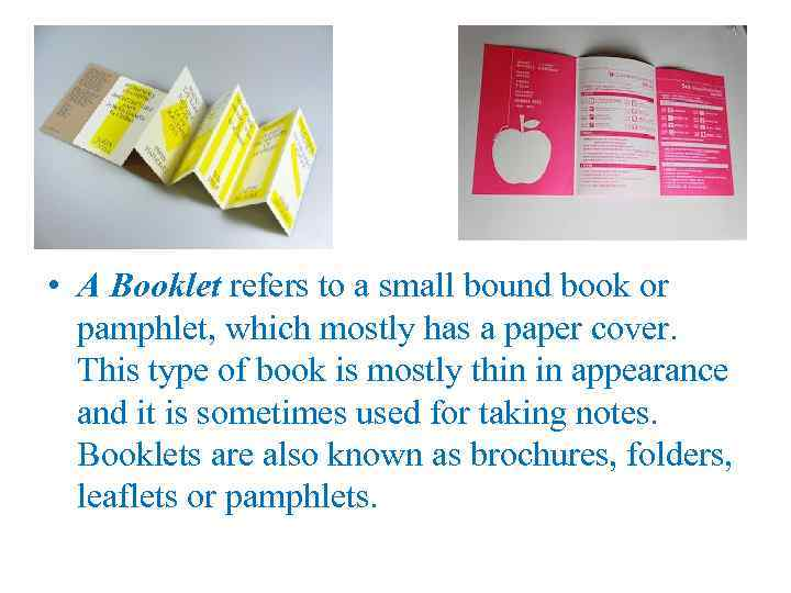 • A Booklet refers to a small bound book or pamphlet, which mostly