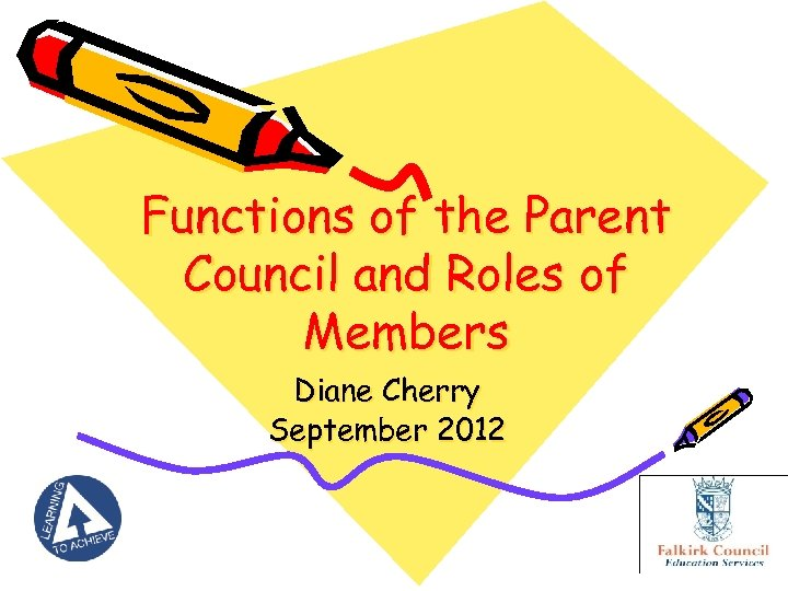 Functions of the Parent Council and Roles of Members Diane Cherry September 2012