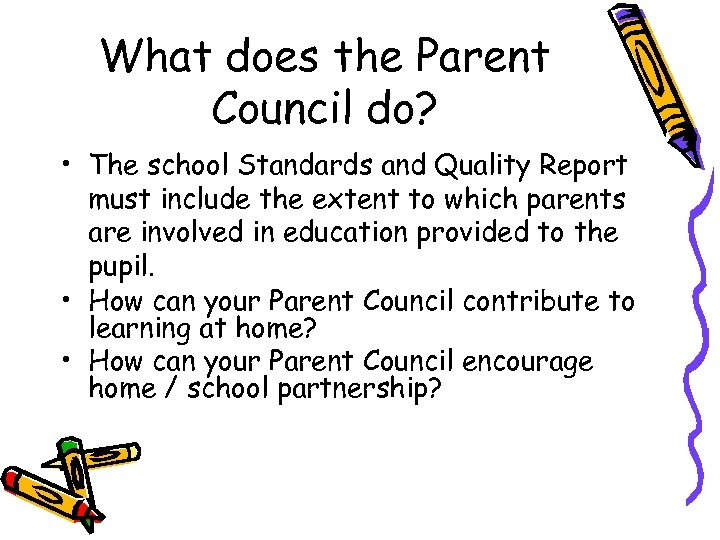 What does the Parent Council do? • The school Standards and Quality Report must