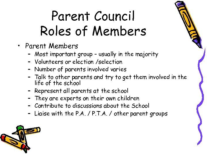 Parent Council Roles of Members • Parent Members – – – – Most important