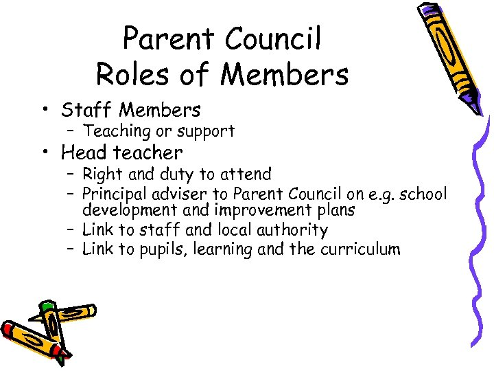 Parent Council Roles of Members • Staff Members – Teaching or support • Head