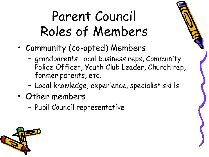 Parent Council Roles of Members • Community (co-opted) Members – grandparents, local business reps,