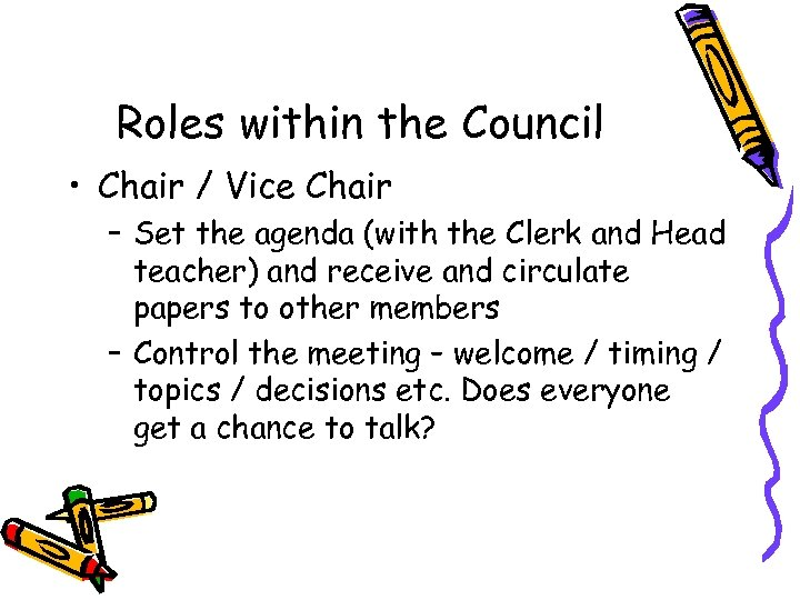 Roles within the Council • Chair / Vice Chair – Set the agenda (with