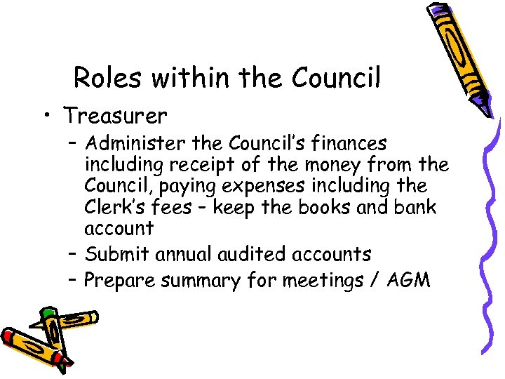 Roles within the Council • Treasurer – Administer the Council's finances including receipt of