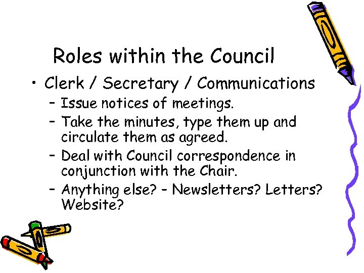 Roles within the Council • Clerk / Secretary / Communications – Issue notices of