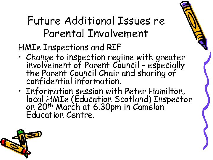 Future Additional Issues re Parental Involvement HMIe Inspections and RIF • Change to inspection