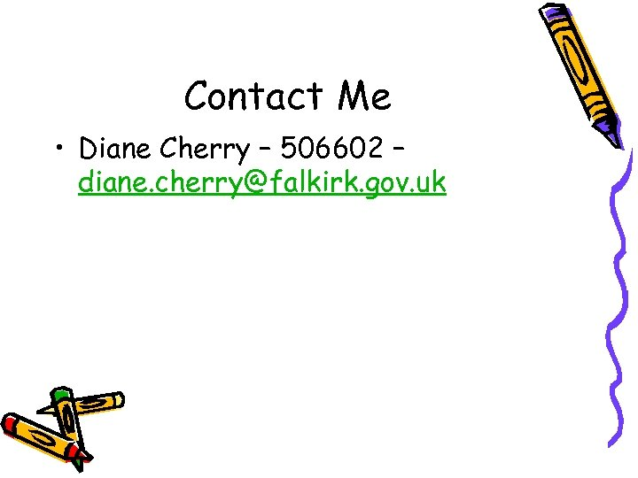 Contact Me • Diane Cherry – 506602 – diane. cherry@falkirk. gov. uk