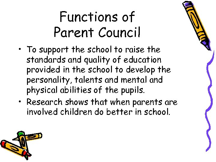 Functions of Parent Council • To support the school to raise the standards and