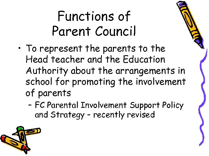 Functions of Parent Council • To represent the parents to the Head teacher and