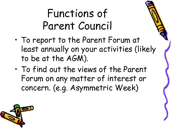 Functions of Parent Council • To report to the Parent Forum at least annually