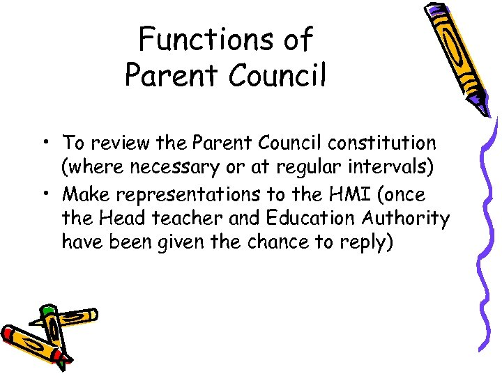 Functions of Parent Council • To review the Parent Council constitution (where necessary or