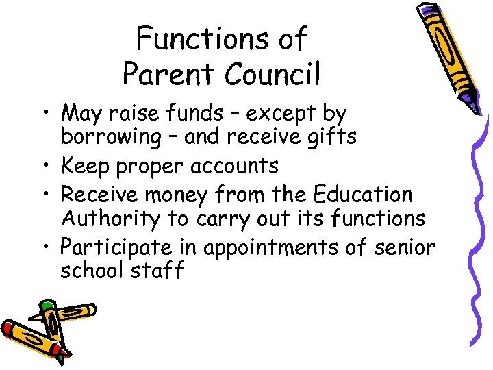 Functions of Parent Council • May raise funds – except by borrowing – and