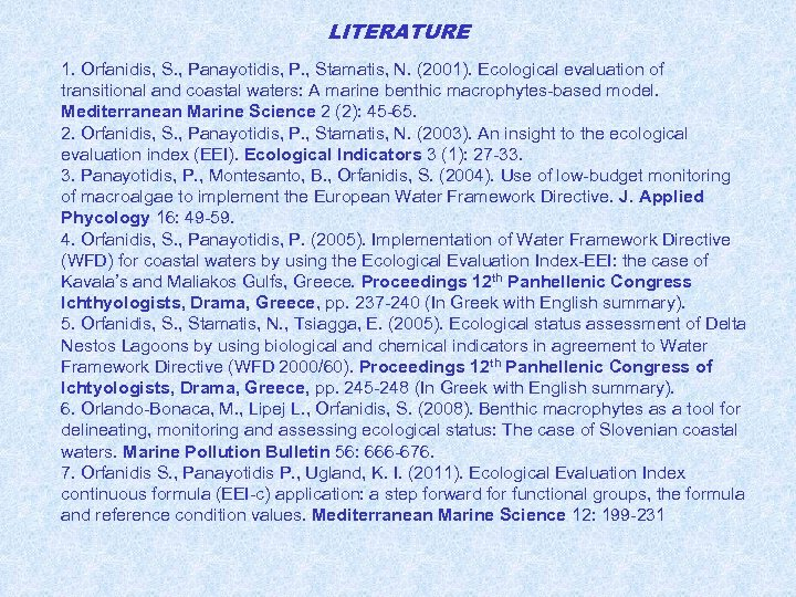 LITERATURE 1. Orfanidis, S. , Panayotidis, P. , Stamatis, N. (2001). Ecological evaluation of