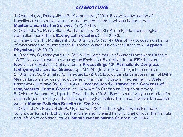 LITERATURE 1. Orfanidis, S. , Panayotidis, P. , Stamatis, N. (2001). Ecological evaluation of