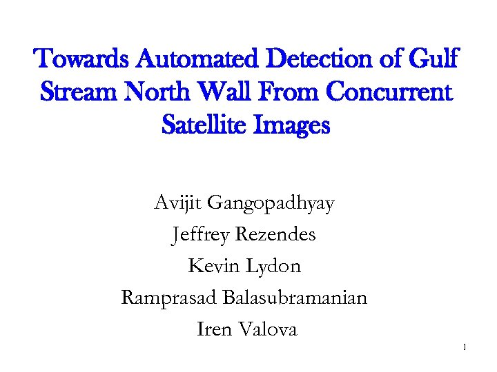 Towards Automated Detection of Gulf Stream North Wall From Concurrent Satellite Images Avijit Gangopadhyay