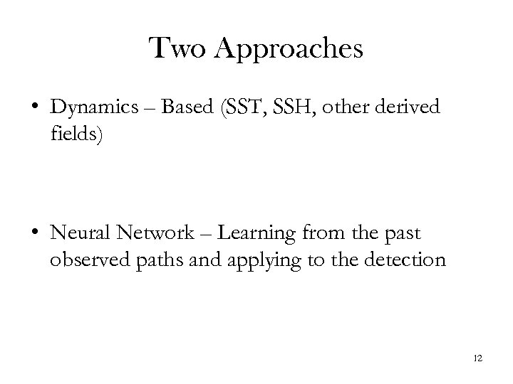 Two Approaches • Dynamics – Based (SST, SSH, other derived fields) • Neural Network