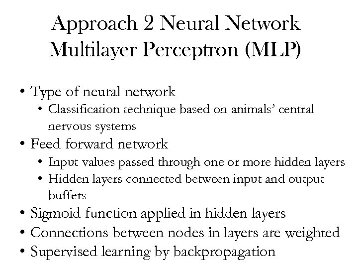 Approach 2 Neural Network Multilayer Perceptron (MLP) • Type of neural network • Classification