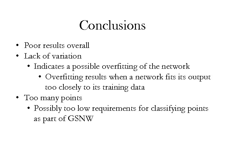 Conclusions • Poor results overall • Lack of variation • Indicates a possible overfitting