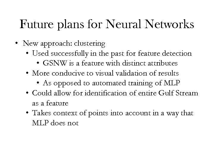 Future plans for Neural Networks • New approach: clustering • Used successfully in the