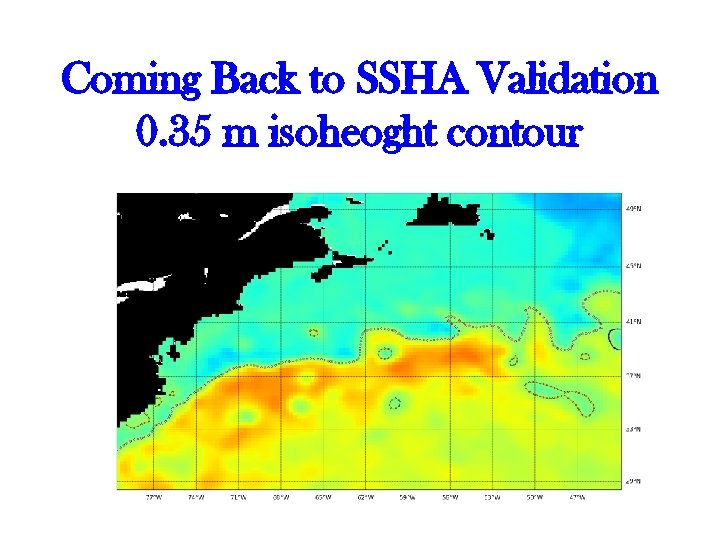 Coming Back to SSHA Validation 0. 35 m isoheoght contour 29